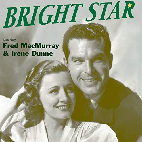Bright Star                   By:                                                                                                                                 Original Radio Broadcast                               Narrated by:                                                                                                                                 Irene Dunn,                                                                                        Fred MacMurray,                                                                                        Old Time Radio                      Length: 3 hrs and 38 mins     Not rated yet     Overall 0.0