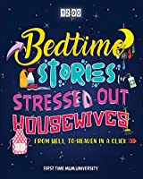 Bedtime Stories for Stressed Out Housewives: From Hell to Heaven in a Click Enter the Peaceful World You Deserve After a Hectic Day. Kill Insomnia, Snoring and Fall Asleep Gently Like a Baby (Charming Prince Collection)