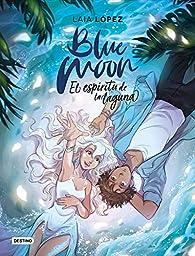 Blue Moon. El espíritu de la laguna par Laia López