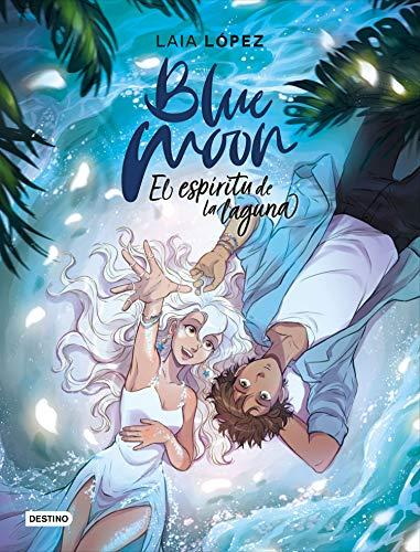 Blue Moon. El espíritu de la laguna (Destino. Fuera de colección)