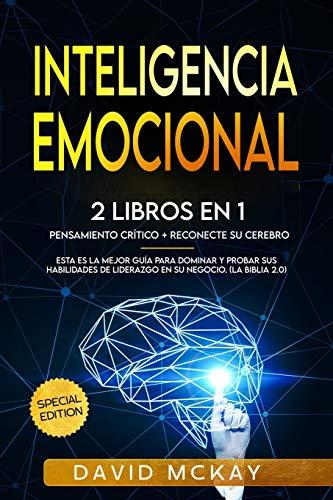 Inteligencia emocional: 2 Libros en 1 pensamiento crìtico & reconecte su cerebro esta es la mejor guìa para dominar y probar sus habilidades de liderazgo en su negocio. (la biblia 2.0)