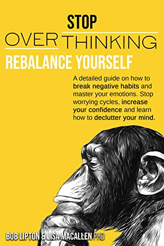 STOP OVERTHINKING: Rebalance Yourself. A detailed guide on how to break negative habits and master your emotions. Stop worrying cycles, increase your confidence and learn how to de