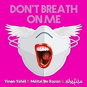 Don't Breathe on Me