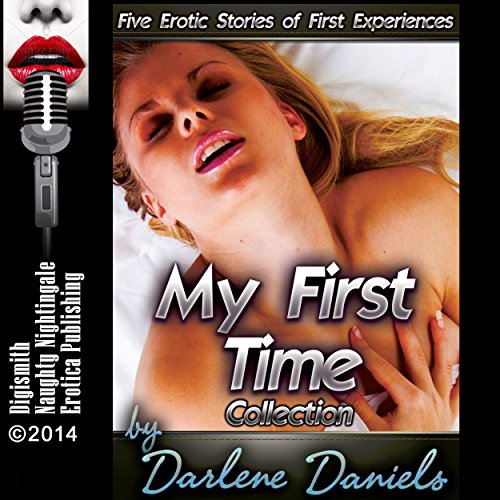 My First Time Collection     Five Erotic Stories of First Experiences              Written by:                                                                                                                                 Darlene Daniels                               Narrated by:                                                                                                                                 Layla Dawn                      Length: 2 hrs and 38 mins     Not rated yet     Overall 0.0