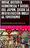 BREVE HISTORIA ECONÓMICA Y SOCIAL DEL JAPÓN. DESDE LA RESTAURACIÓN MEIJI AL TOYOTISMO: COLECCIÓN RESÚMENES UNIVERSITARIOS Nº 688