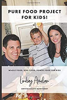 Pure Food Project for Kids!: Whole Food, Real Food, Power Food for Kids- A wellness guide for parents.