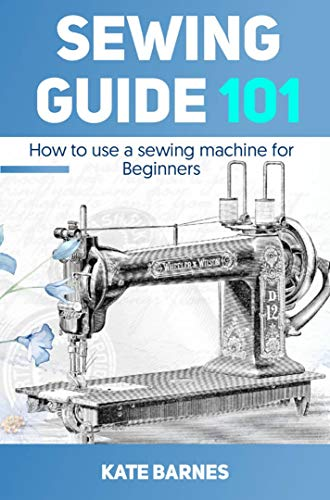 Sewing Guide 101: How to Use a Sewing Machine for Beginners ...