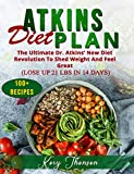 ATKINS DIET PLAN: THE ULTIMATE DR. ATKINS' NEW DIET REVOLUTION TO SHED WEIGHT AND FEEL GREAT (LOSE UP 21 LBS IN 14 DAYS) 100+ RECIPES