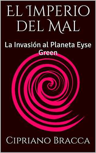 El Imperio del Mal: La Invasión al Planeta Eyse Green (Spanish Edition)
