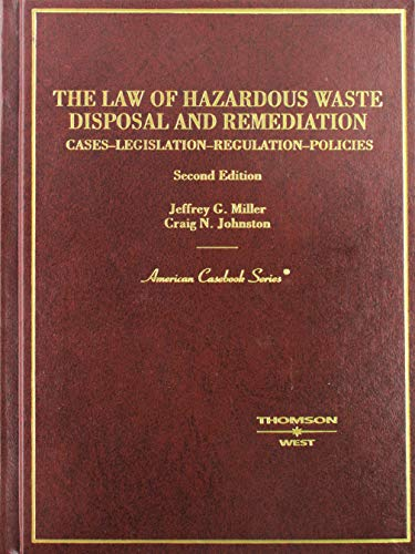The Law of Hazardous Waste Disposal and Remediation: Cases-Legislation-Regulations-Policies, 2d (American Casebook Serie