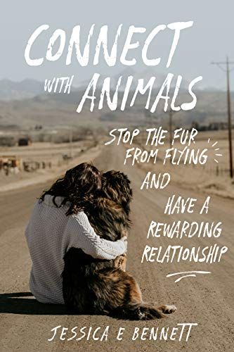 Connect with Animals: Stop the Fur from Flying and Have a Rewarding Relationship (English Edition)