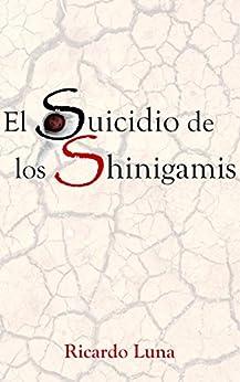 El suicidio de los Shinigamis de [Ricardo Luna Parra]