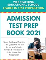 Admission Test Prep Book 2021: Study Guide and Practice Test Questions for the Secondary School + Review and Techniques + Drills Private Test Preparation