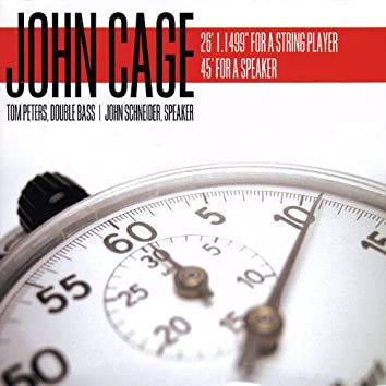 John Cage: 26' 1.1499'' for a String Player and 45' for a Speaker
