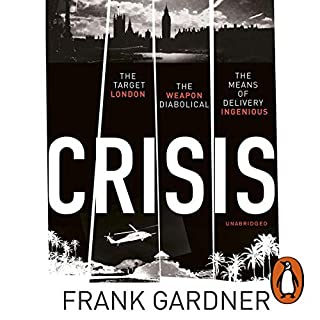 Crisis                   By:                                                                                                                                 Frank Gardner                               Narrated by:                                                                                                                                 John Sackville                      Length: 14 hrs and 16 mins     460 ratings     Overall 4.2