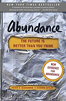 Abundance: The Future Is Better Than You Think (Exponential Technology Series) by [Peter H. Diamandis, Steven Kotler]