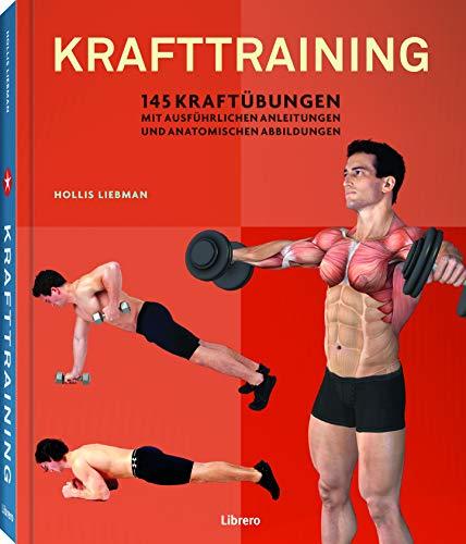 Krafttraining: 145 Kraftübungen mit ausführlichen Anleitungen und anatomischen Abbildungen