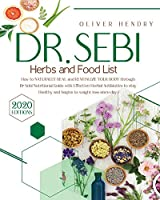 Dr. Sebi Herbs and Food List: How to Naturally Heal and Revitalize your Body through Dr. Sebi Nutritional Guide with Effective Herbal Antibiotics to stay Healthy and begins to weight loss since day 1 (Healthy Lifestyle and Delicious Recipes to Prevent and Reverse Disease)