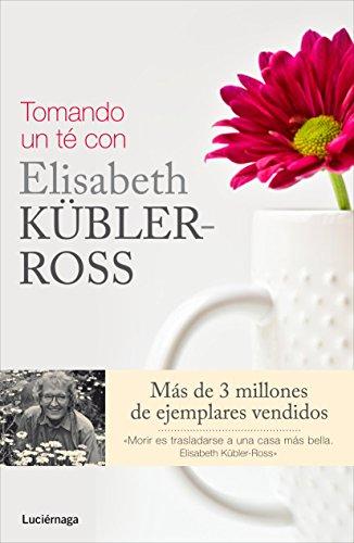 Tomando un té con Elisabeth Kübler-Ross (Biblioteca Elisabeth Kübler-Ross)