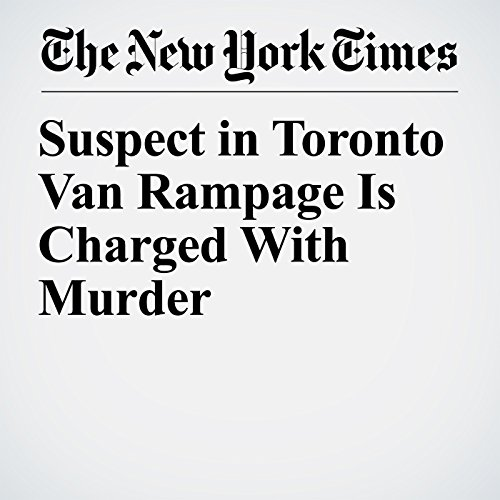 Suspect in Toronto Van Rampage Is Charged With Murder copertina