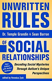 Unwritten Rules of Social Relationships: Decoding Social Mysteries Through the Unique Perspectives of Autism: New Edition with Author Updates by [Temple Grandin, Veronica Zysk]