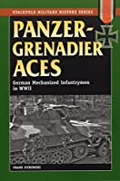 Panzergrenadier Aces: German Mechanized Infantryment in World War II (The Stackpole Military History Series)