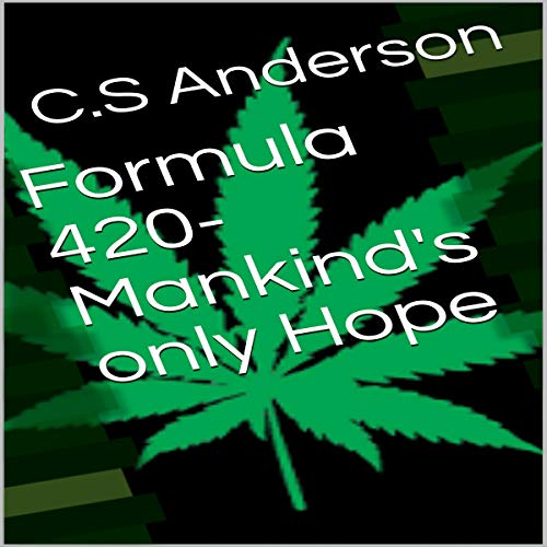 Formula 420 - Mankind's Only Hope                   By:                                                                                                                                 C.S Anderson                               Narrated by:                                                                                                                                 Thomas Stone                      Length: 1 hr and 54 mins     Not rated yet     Overall 0.0