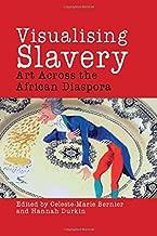Visualising Slavery: Art Across the African Diaspora (Liverpool Studies in International Slavery LUP)