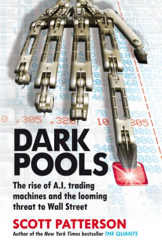 Dark Pools: The rise of A.I. trading machines and the looming threat to Wall Street (English Edition)