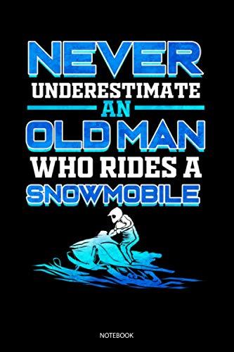 Never Underestimate An Oldman Who Rides A Snowmobile Notebook: Liniertes Notizbuch A5 - Schnee Motorcycle Notizheft I Motorschlitten Rentner Schneemobil Geschenk