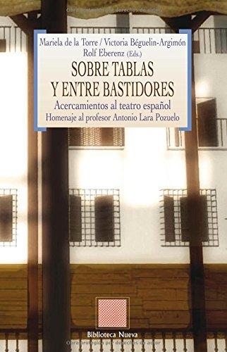 Sobre tablas y entre bastidores: Acercamientos al teatro español. Homenaje al profesor Antonio Lara Pozuelo: Acercamientos al teatro español (Homenaje a Antonio Lara) (Otras Eutopías)