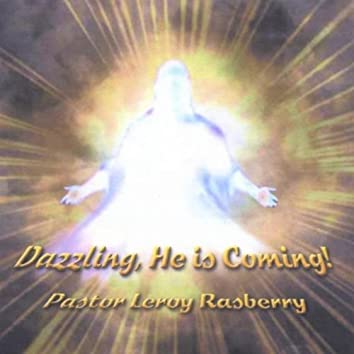 Dazzling, He is Coming !