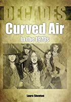 Curved Air in the 1970s (Decades in Music)