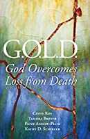 G.O.L.D.: God Overcomes Loss from Death