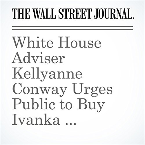 White House Adviser Kellyanne Conway Urges Public to Buy Ivanka Trump's Branded Products copertina