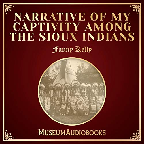 Narrative of My Captivity among the Sioux Indians audiobook cover art