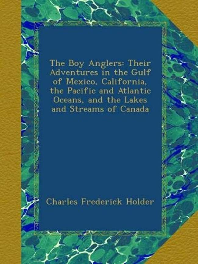 狼純度恐れThe Boy Anglers: Their Adventures in the Gulf of Mexico, California, the Pacific and Atlantic Oceans, and the Lakes and Streams of Canada