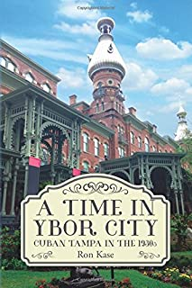 A Time in Ybor City: Cuban Tampa in the 1930s