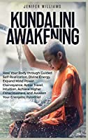 Kundalini Awakening: Heal Your Body through Guided Self Realization, Divine Energy, Expand Mind Power, Clairvoyance, Astral Travel, Intuition, Higher Consciousness, Awaken Your Energetic Potential