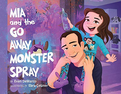 Image: Mia and The Go Away Monster Spray | Paperback: 24 pages | by Evan DeMarco (Author). Publisher: BookBaby (December 7, 2020)