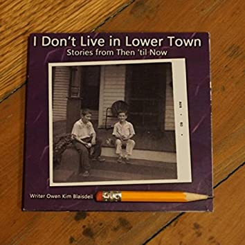 I Don't Live in Lower Town, Stories from Then 'til Now
