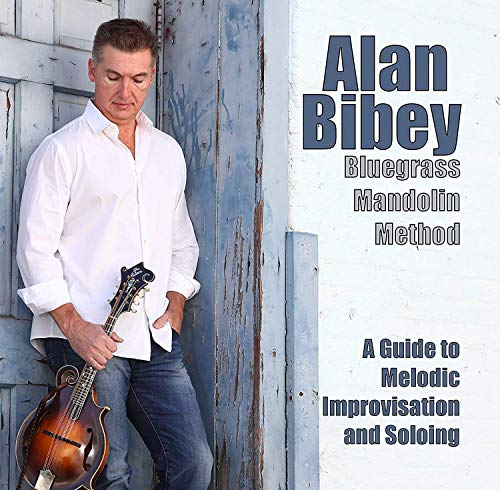 Alan Bibey - Bluegrass Mandolin Method: A Guide To Melodic Improvisation And Soloing