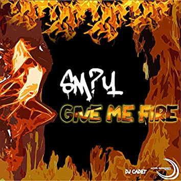 Give me Fire