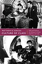 Culture of Class: Radio and Cinema in the Making of a Divided Argentina, 1920–1946