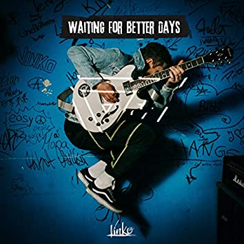 Waiting for Better Days