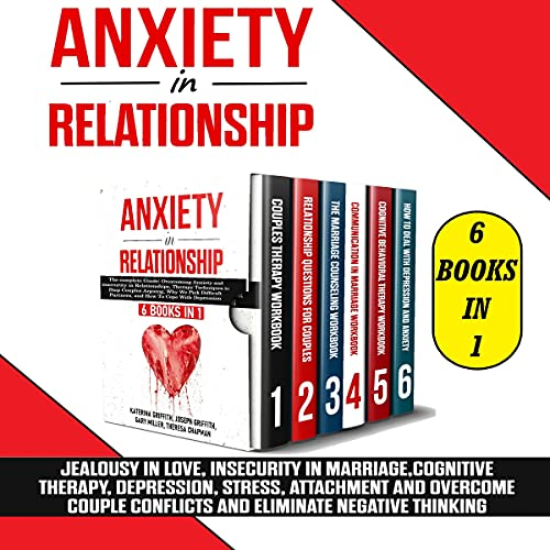 Anxiety in Relationship: 6 Books in 1: Jealousy in Love, Insecurity in Marriage, Cognitive Therapy, Depression, Stress, Attachment and Overcome Couple Conflicts, and Eliminate Negative Thinking