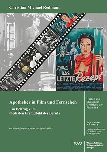 Apotheker in Film und Fernsehen. Ein Beitrag zum medialen Fremdbild des Berufs (Quellen und Studien zur Geschichte der Pharmazie)