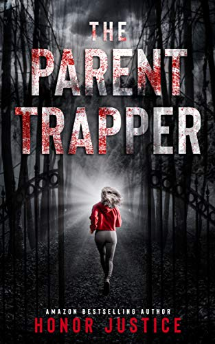The Parent Trapper: A Serial Killer Domestic Thriller (She Sleuths Serial Killers Book 1) by [Honor Justice]