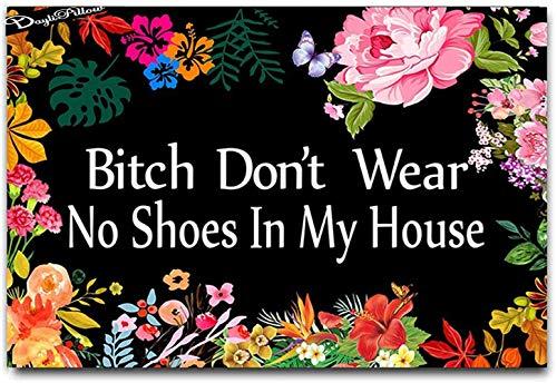 """Bitch Don't Wear, No Shoes in My House Funny Doormat Door Mat Entrance Floor Mat Flowers Doormat 23.6"""" x 15.7"""""""