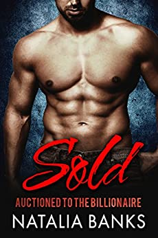 SOLD: Auctioned to the Billionaire (Steele Series Book 1) by [Natalia Banks]
